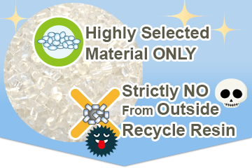 We use highly selected material only.  We don't use recycle resin from outside.